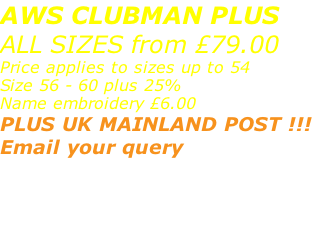 AWS CLUBMAN PLUS ALL SIZES from £79.00 Price applies to sizes up to 54 Size 56 - 60 plus 25% Name embroidery £6.00 PLUS UK MAINLAND POST !!! Email your query sales@advanced-wear.co.uk  or message via FB page