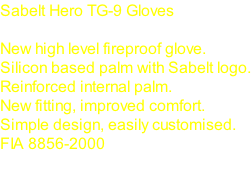 Sabelt Hero TG-9 Gloves  New high level fireproof glove. Silicon based palm with Sabelt logo. Reinforced internal palm. New fitting, improved comfort. Simple design, easily customised. FIA 8856-2000