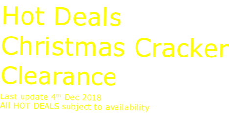 Hot Deals Christmas Cracker Clearance Last update 4th Dec 2018 All HOT DEALS subject to availability